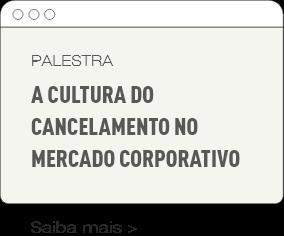 Palestra - A cultura do cancelamento no mercado corporativo